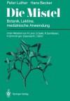 Die Mistel: Botanik, Lektine, medizinische Anwendung (German Edition) - Peter Luther, Hans Becker, R. Leroi, G. Salle, R. Samtleben, H. Schmoll gen. Eisenwerth, I. Sehrt