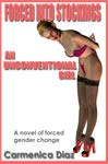 Forced Into Stockings: An Unconventional Girl - Carmenica Diaz