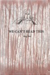 We Can't Read This - Meg Day