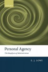 Personal Agency: The Metaphysics of Mind and Action - E.J. Lowe