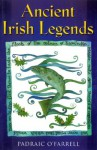 Ancient Irish Legends: The Best-loved and Most Famous Tales of Ancient Ireland - Padraic O'Farrell, Fiona Fewer