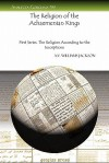 The Religion of the Achaemenian Kings - A.V. Williams Jackson
