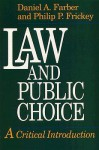Law and Public Choice: A Critical Introduction - Philip P. Frickey, Daniel A. Farber