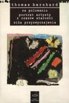 Na polowaniu ; Portret artysty z czasów starości ; Siła przyzwyczajenia - Thomas Bernhard