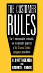 The Customer Rules : The 14 Indispensible, Irrefutable, and Indisputable Qualities of the Greatest Service Companies in the World - Robert L. Shook