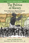 The Politics of Slavery: Fiery National Debates Fueled by the Slave Economy - Linda Jacobs Altman