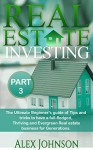 Real Estate Investing-Part-3: The Ultimate Beginner's guide of Tips and Tricks to have a full-fledged, Thriving and Evergreen Real Estate business for Generations - Alex Johnson