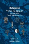 Religions View Religions. Explorations in Pursuit of Understanding. - Jerald D. Gort, Hendrik M. Vroom, Henry Jansen