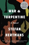 War and Turpentine: A Novel - Stefan Hertmans, David Mckay