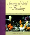 Seasons of Grief and Healing: A Guide for Those Who Mourn - James E. Miller