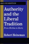 Authority and the Liberal Tradition: From Hobbes to Rorty - Robert Heineman, Russell Kirk