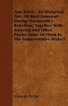 Tom Balch - An Historical Tale, of West Somerset During Monmouth's Rebellion; Together with Amusing and Other Poems Some of Them in the Somersetshire - George Parker
