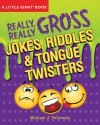 A Little Giant® Book: Really, Really Gross Jokes, Riddles, and Tongue Twisters - Michael Pellowski