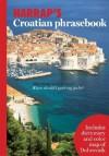 Harrap's Croatian Phrasebook [With Foldout Map] - Celia Hawkesworth, Dubravka Janekovic