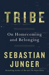 Tribe: On Homecoming and Belonging - Sebastian Junger