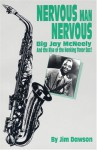 Nervous Man Nervous: Big Jay Mc Neely And The Rise Of The Honking Tenor Sax! - Jim Dawson