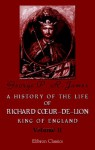 A History of the Life of Richard Coeur-de-Lion, King of England: Volume 2 - George Payne Rainsford James