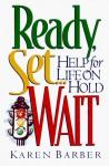 Ready, Set...Wait: Help for Life on Hold - Karen Barber