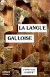 La Langue Gauloise: Description Linguistique, Commentaire D'inscriptions Choisies - Pierre-Yves Lambert