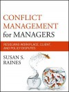Conflict Management for Managers: Resolving Workplace, Client, and Policy Disputes (The Jossey-Bass Business & Management Series) - Susan S. Raines