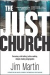 The Just Church: Becoming a Risk-Taking, Justice-Seeking, Disciple-Making Congregation - Jim Martin, Gary Haugen