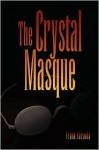 The Crystal Masque - Frank Faruolo