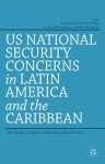 US National Security Concerns in Latin America and the Caribbean: The Concept of Ungoverned Spaces and Failed States - Gary Prevost, Harry E. Vanden, Carlos Oliva Campos, Luis Fernando Ayerbe