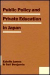 Public Policy and Private Education in Japan - Estelle James, Gail Benjamin