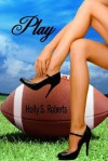 Play (Completion Series) (Volume 1) - Holly S. Roberts