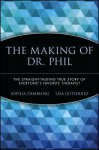 The Making of Dr. Phil: The Straight-Talking True Story of Everyone's Favorite Therapist - Sophia Dembling, Lisa Gutierrez
