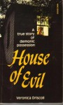 House of Evil: A True Story of Demonic Possession - Veronica Driscoll