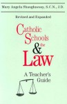 Catholic Schools and the Law: A Teacher's Guide - Mary Angela Shaughnessy