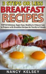 Breakfast Recipes: Top 50 Delicious, Super Easy, Healthy 3 Steps Or Less Breakfast Recipes For Family & Friends - Nancy Kelsey