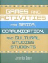 Games and Activities for Media, Communication, and Cultural Studies Students - Arthur Asa Berger