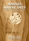 Navajo Native Dyes: Their Preparation and Use - Nonabah G. Bryan, Nonabah Gorman Bryan, Nonabah G. Bryan, Stella Young