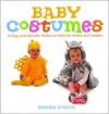Baby Costumes: 24 Easy and Adorable Outfits to Make for Infants and Toddlers - Bettine Roynon