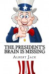 The President's Brain is Missing: And Other Urban Legends - Albert Jack