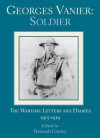 Georges Vanier: Soldier: The Wartime Letters and Diaries, 1915-1919 - Vanier Georges, Georges P. Vanier, Georges Vanier