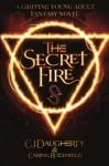 The Secret Fire (The Alchemist Chronicles) (Volume 1) - CJ Daugherty, Carina Rozenfeld