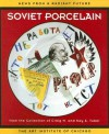 NEWS FROM A RADIANT FUTURE: Soviet Porcelain from the Collection of Craig H. and Kay A. Tuber - Ian Wardropper, John E. Bowlt