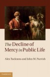 The Decline of Mercy in Public Life - Alex Tuckness, John Parrish