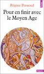 Pour en finir avec le Moyen Age - Régine Pernoud