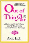 Out of Thin Air: A Satire on Owls and Ozone, Beef and Biodiversity, Grains and Global Warming - Alex Jack