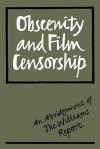 Obscenity And Film Censorship: An Abridgement Of The Williams Report - Bernard Williams