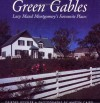 Green Gables: Lucy Maud Montgomery's Favourite Places - Deirdre Kessler, Martin Caird