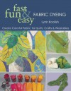 Fast Fun & Easy Fabric Dyeing (fast, fun & easy) - Lynn Koolish