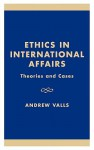 Ethics in International Affairs: Theories and Cases - Virginia Held, Simon Caney, Jefferey Cason, Anthony J. Coates, Gerard Elfstrom, Nicholas Fotion, David A. George, Neve Gordon, Frances V. Harbour, Peter Jones, George Klay Kieh Jr., George A. Lopez, Emil Nagengast, David A. Welch