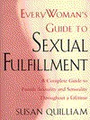 Everywoman's Guide To Sexual Fulfillment: An Illustrated Lifetime Guide To Your Sexuality And Sensuality - Susan Quilliam