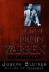 Robert Penn Warren: A Biography - Joseph Leo Blotner