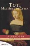La Abadesa: María, la Excelenta - Toti Martínez de Lezea